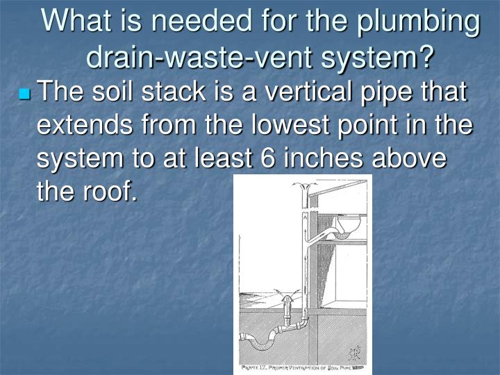 What is needed for the plumbing drain-waste-vent system?