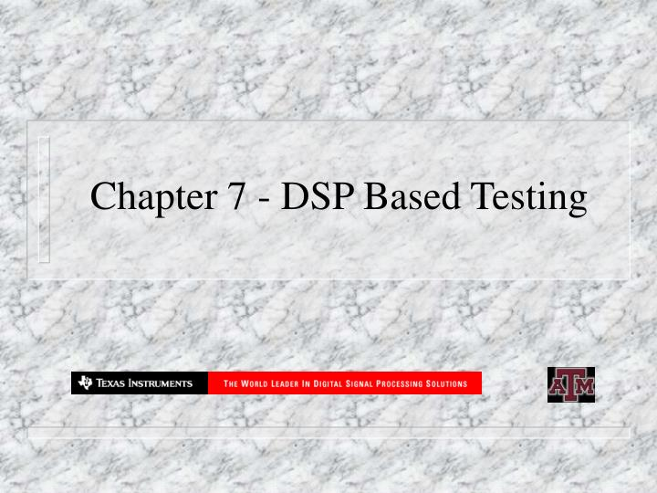 Chapter 7 dsp based testing