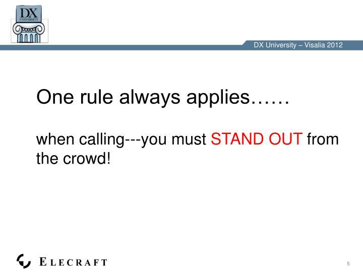 One rule always applies……