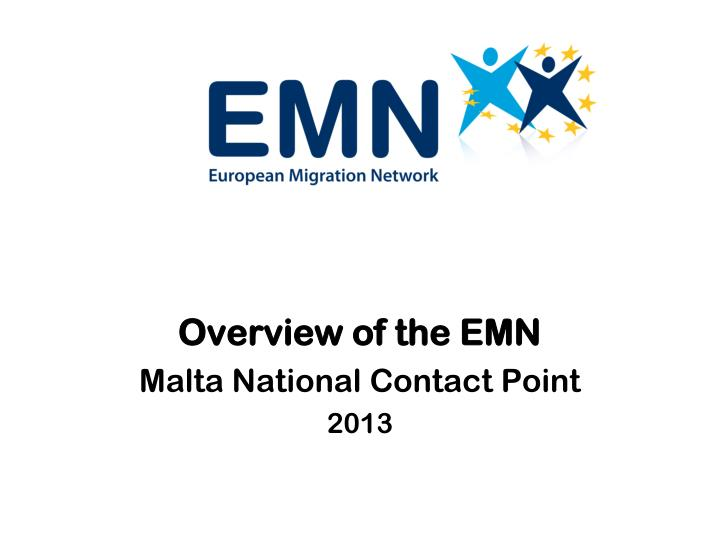 Overview of the emn malta national contact point 2013