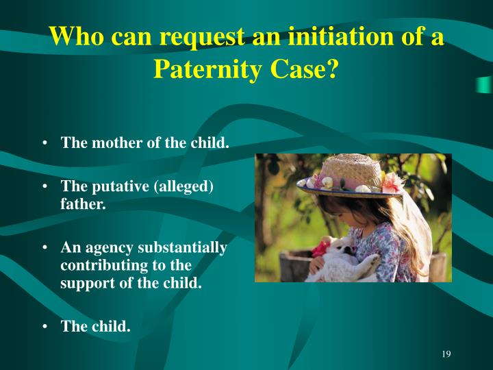 Who can request an initiation of a Paternity Case?