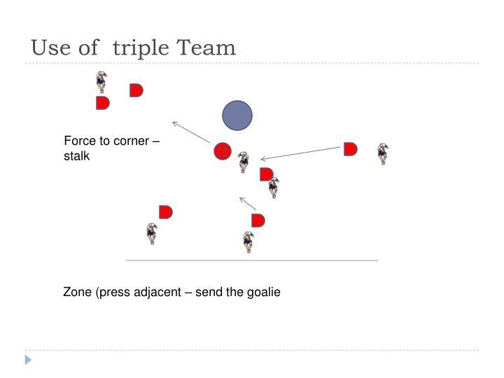 Use of  triple Team