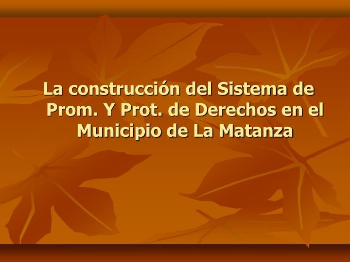La construcción del Sistema de Prom. Y Prot. de Derechos en el Municipio de La Matanza
