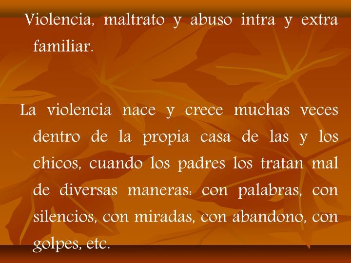 Violencia, maltrato y abuso intra y extra familiar.