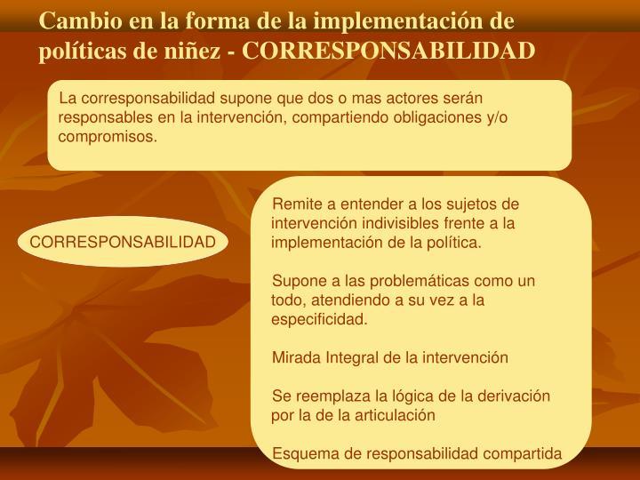 La corresponsabilidad supone que dos o mas actores serán responsables en la intervención, compartiendo obligaciones y/o compromisos.