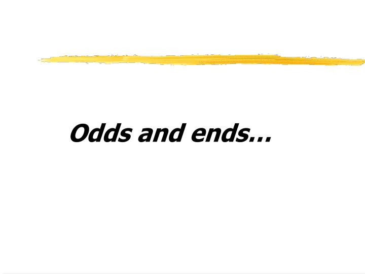 Odds and ends…