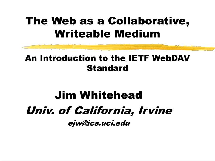 The web as a collaborative writeable medium an introduction to the ietf webdav standard