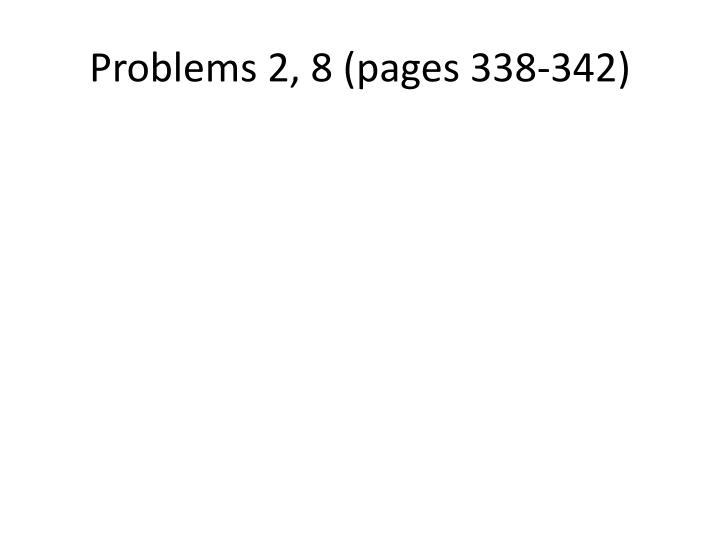 Problems 2, 8 (pages 338-342)