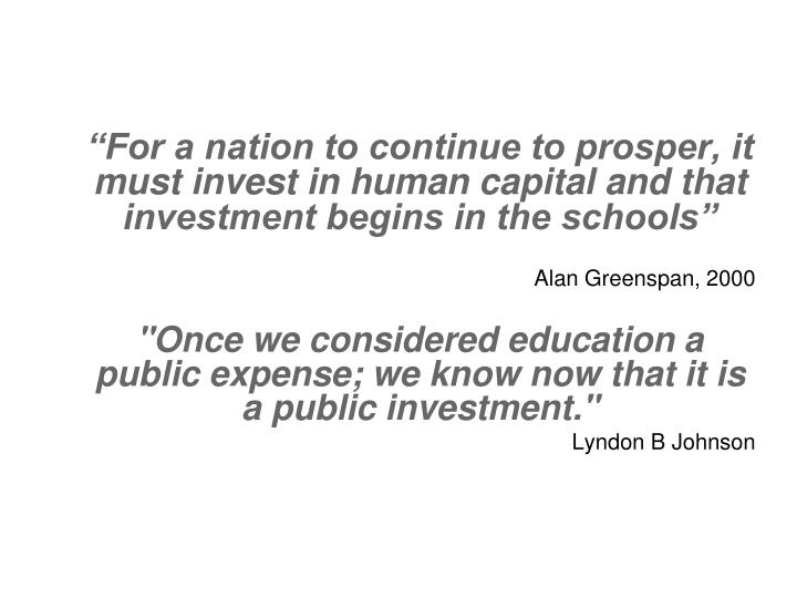 """""""For a nation to continue to prosper, it must invest in human capital and that investment begins in the schools"""""""