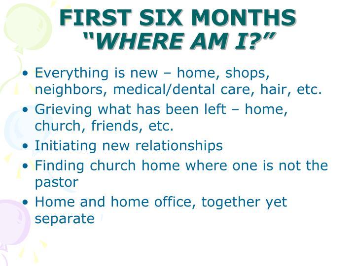 FIRST SIX MONTHS