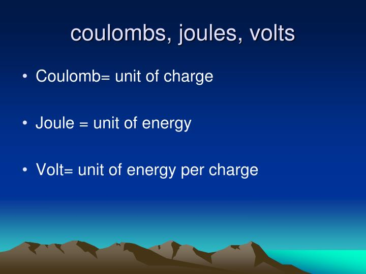 coulombs, joules, volts