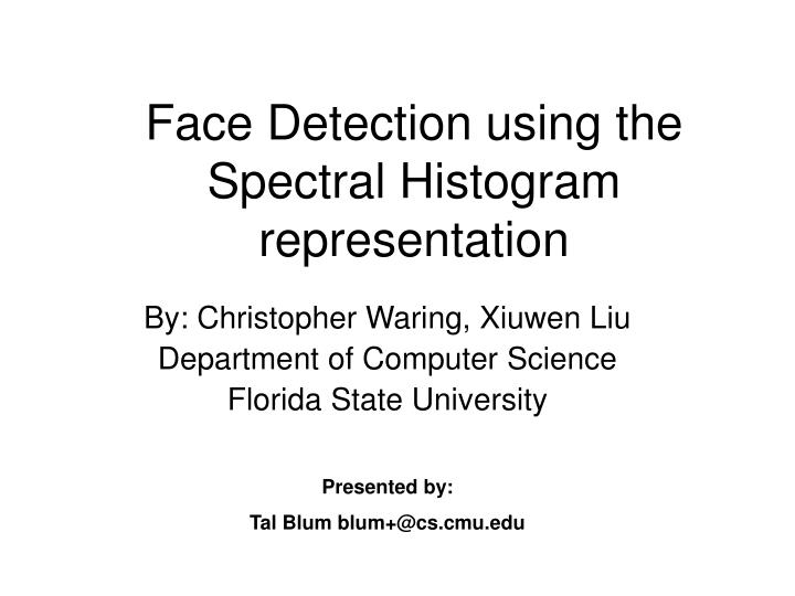 Face detection using the spectral histogram representation