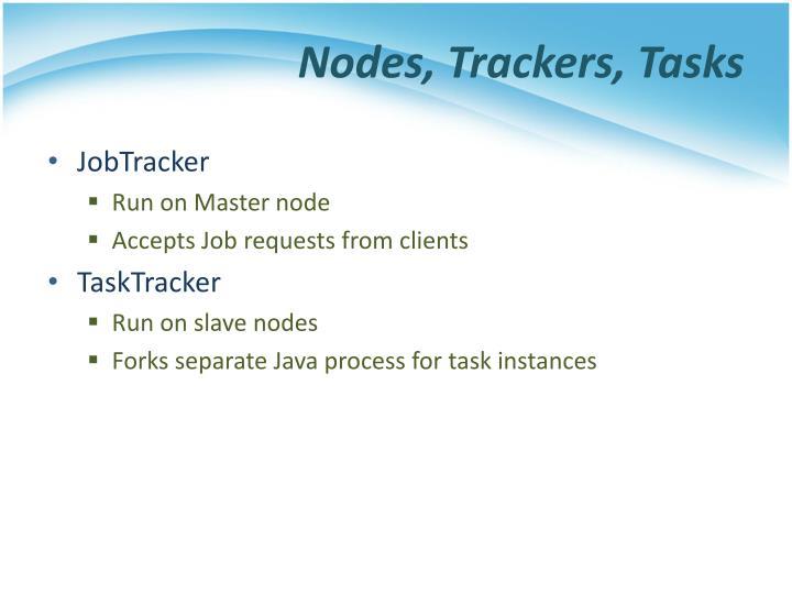 Nodes, Trackers, Tasks