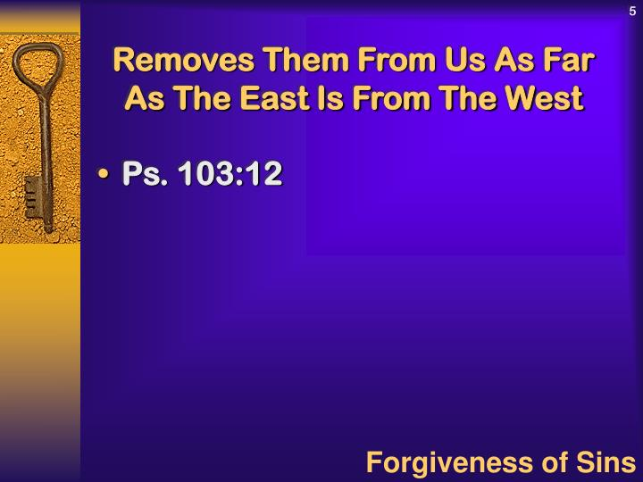 Removes Them From Us As Far As The East Is From The West