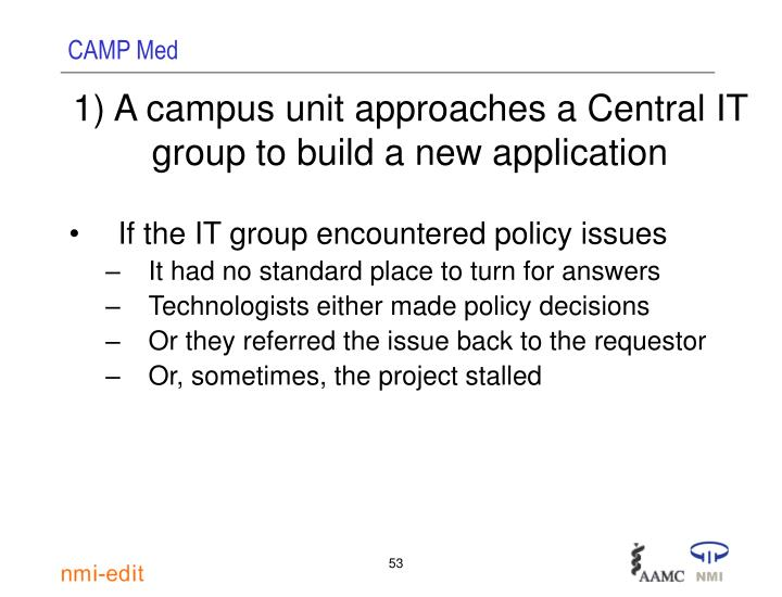 1) A campus unit approaches a Central IT group to build a new application