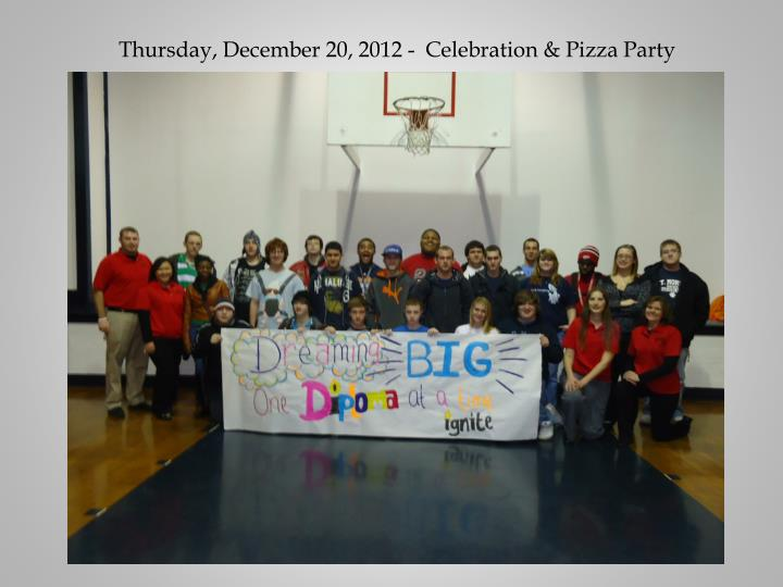 Thursday, December 20, 2012 -  Celebration & Pizza Party