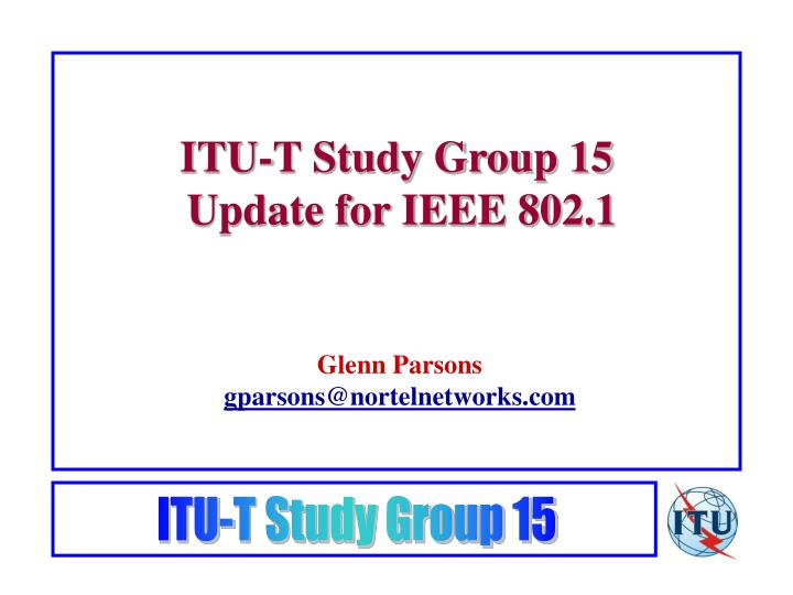 Itu t study group 15 update for ieee 802 1