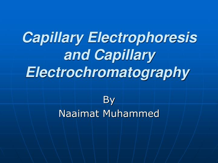 capillary electrophoresis and capillary electrochromatography n.