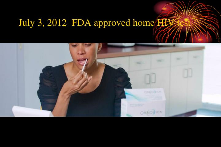 July 3, 2012  FDA approved home HIV test