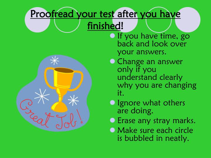 Proofread your test after you have finished