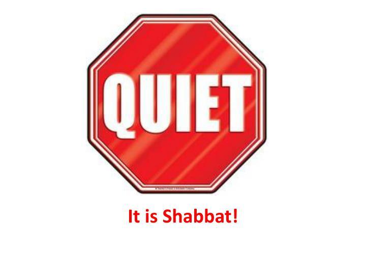 It is Shabbat!