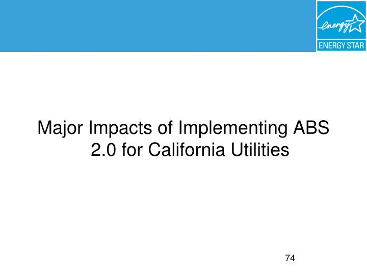 Major Impacts of Implementing ABS 2.0 for California Utilities