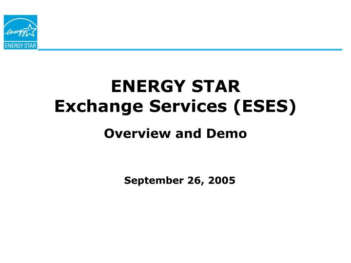 Energy star exchange services eses overview and demo