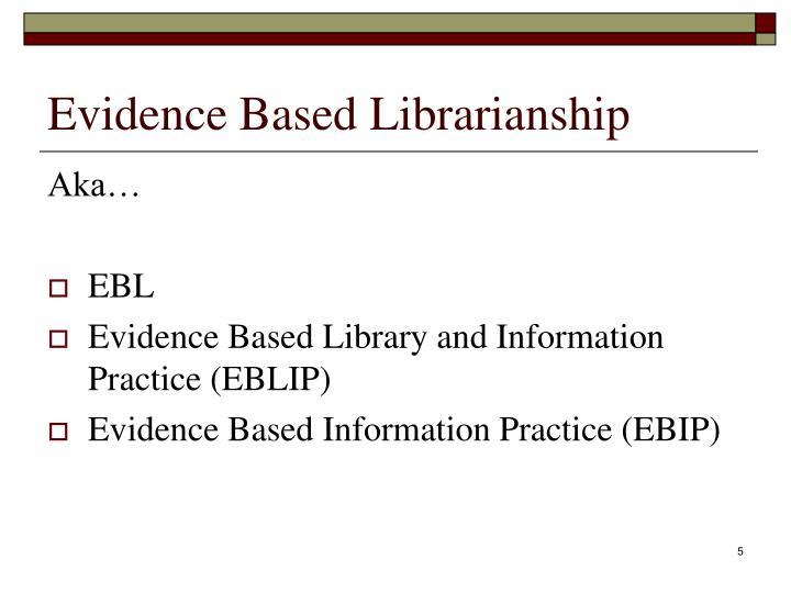 Evidence Based Librarianship
