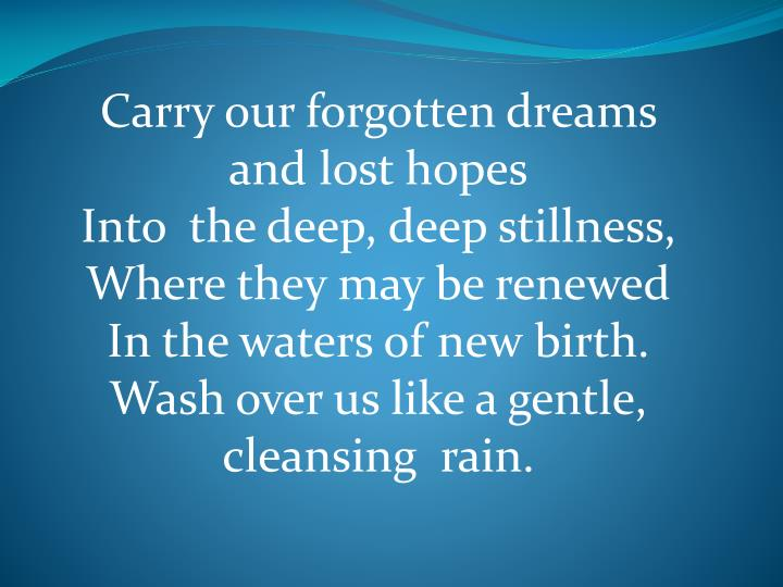 Carry our forgotten dreams and lost hopes