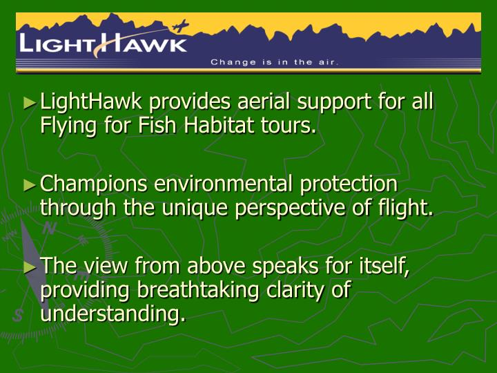 LightHawk provides aerial support for all Flying for Fish Habitat tours.