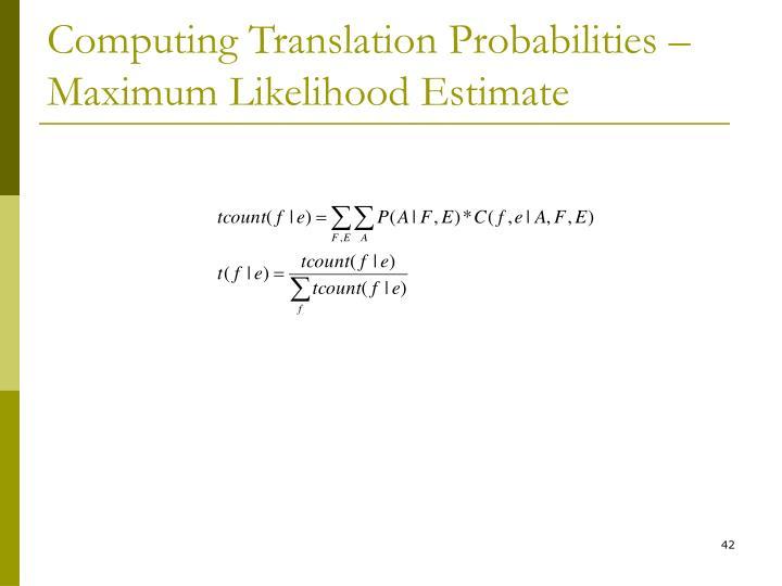 Computing Translation Probabilities –