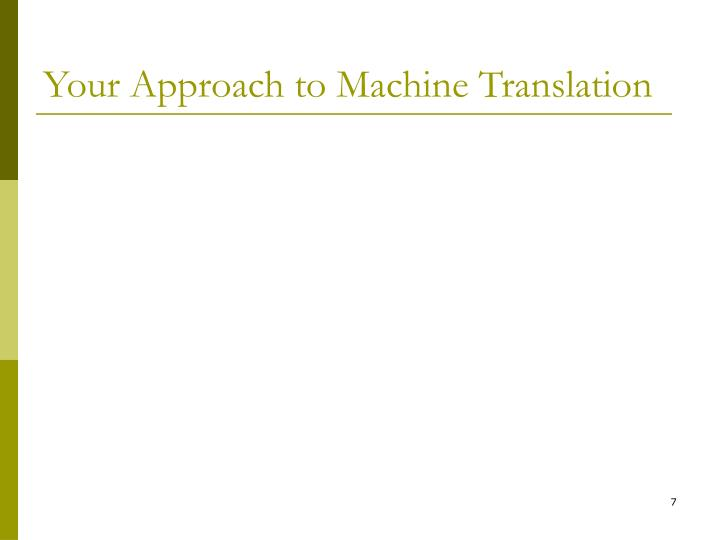 Your Approach to Machine Translation