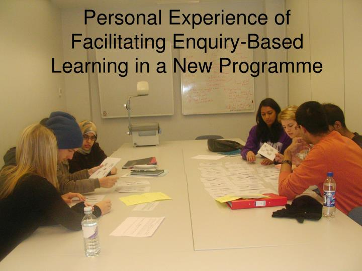 personal experience of facilitating enquiry based learning in a new programme n.