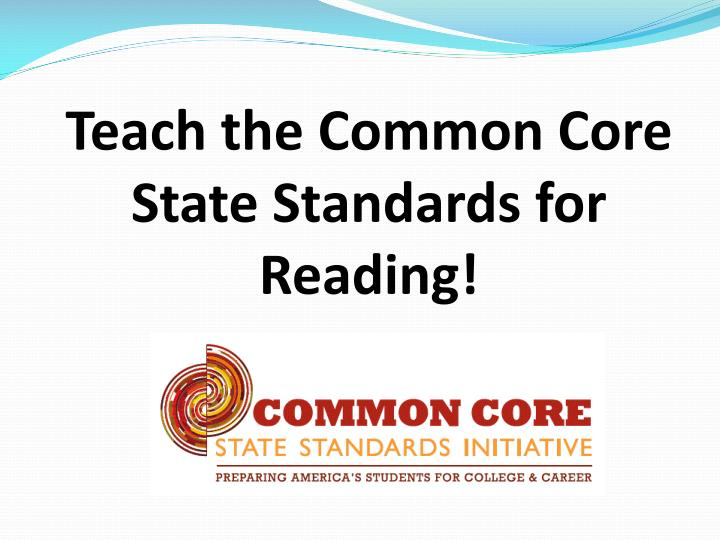 Teach the Common Core State Standards for Reading!