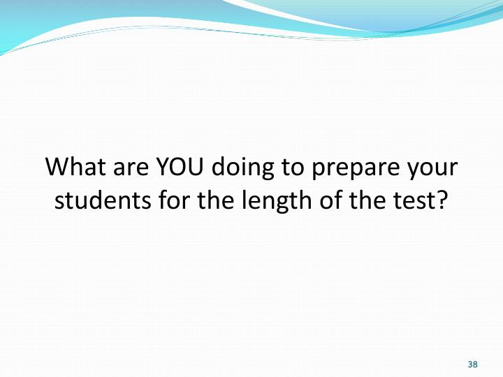 What are YOU doing to prepare your students for the length of the test?