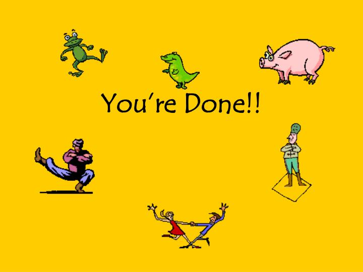 You're Done!!