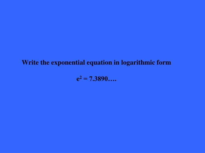 Write the exponential equation in logarithmic form