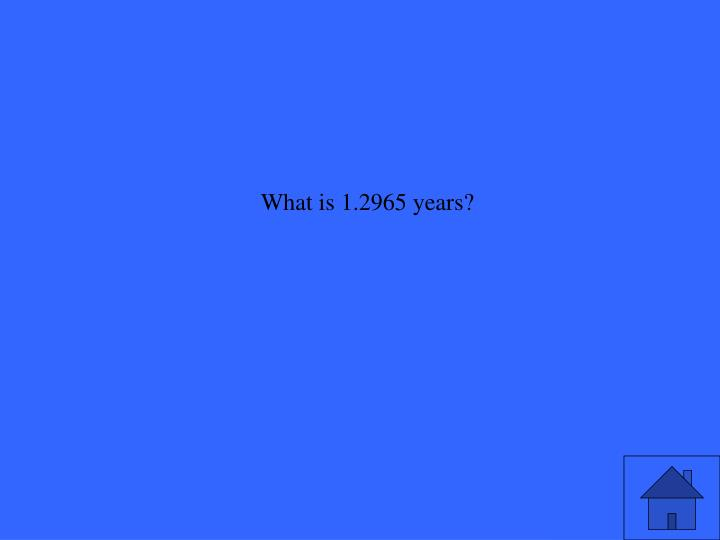 What is 1.2965 years?