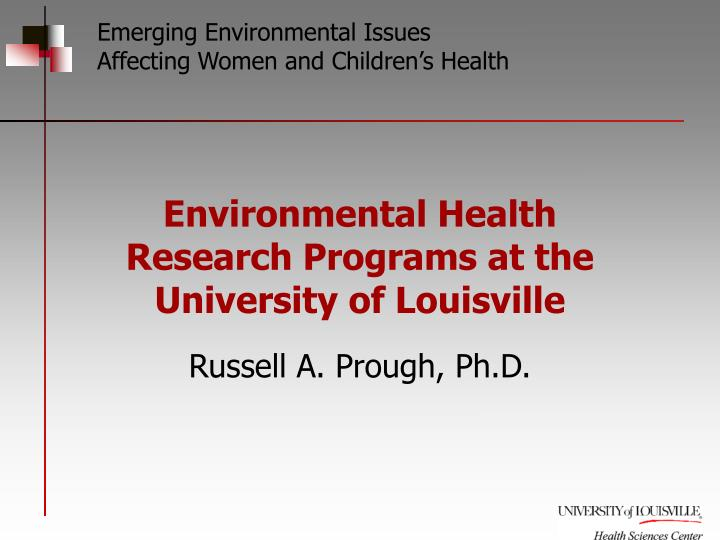 environmental health research programs at the university of louisville n.