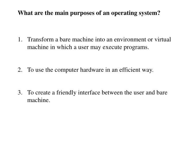What are the main purposes of an operating system?