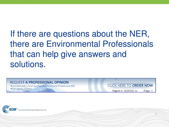 If there are questions about the NER, there are Environmental Professionals that can help give answers and solutions.