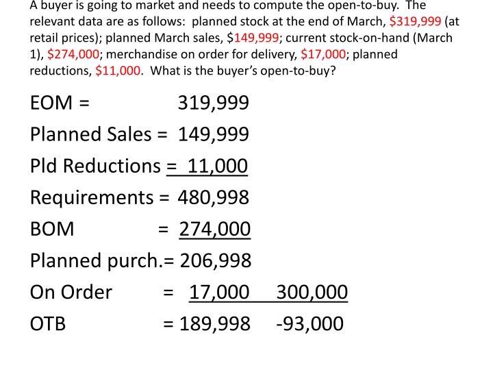 A buyer is going to market and needs to compute the open-to-buy.  The relevant data are as follows:  planned stock at the end of March,
