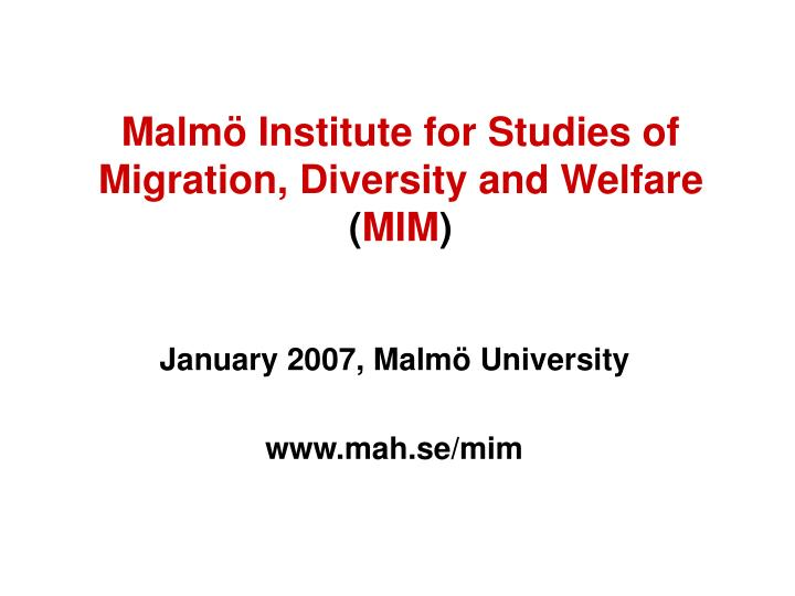 Malm institute for studies of migration diversity and welfare mim