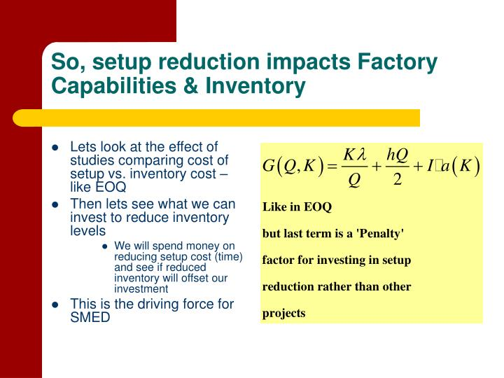 So, setup reduction impacts Factory Capabilities & Inventory