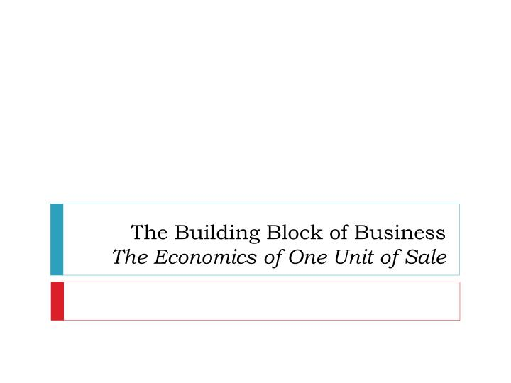 The building block of business the economics of one unit of sale