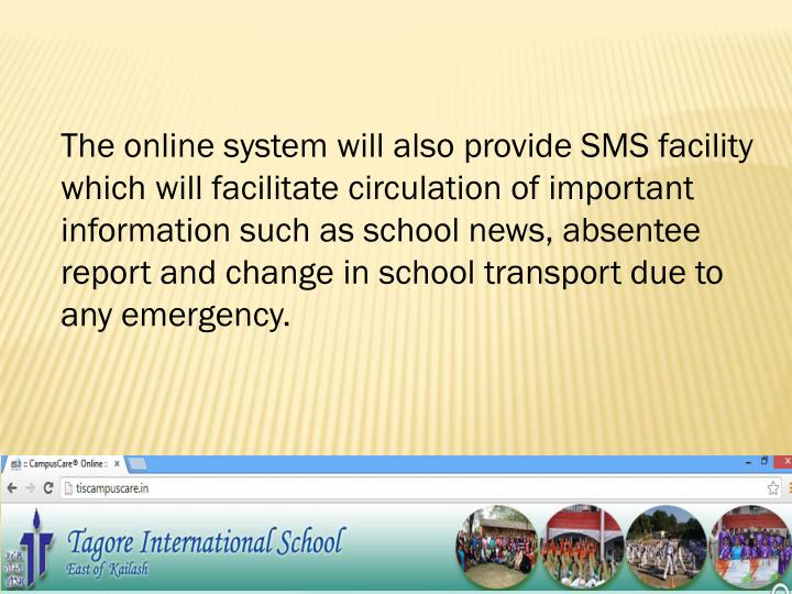 The online system will also provide SMS facility which will facilitate circulation of important info...