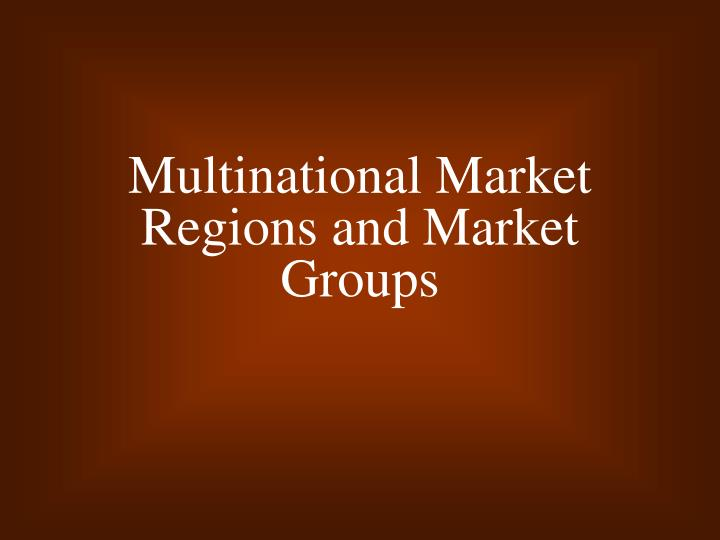 multinational market regions and market groups n.