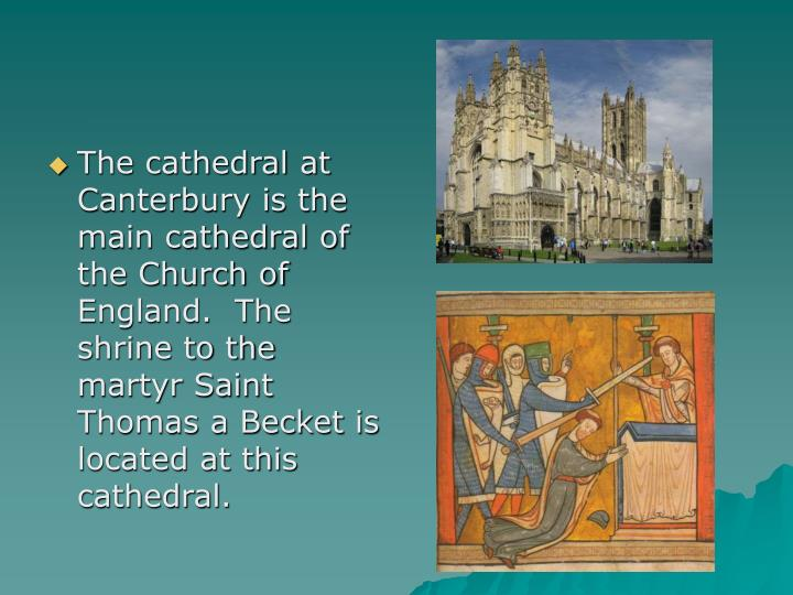The cathedral at Canterbury is the main cathedral of the Church of England.  The shrine to the martyr Saint Thomas a Becket is located at this cathedral.