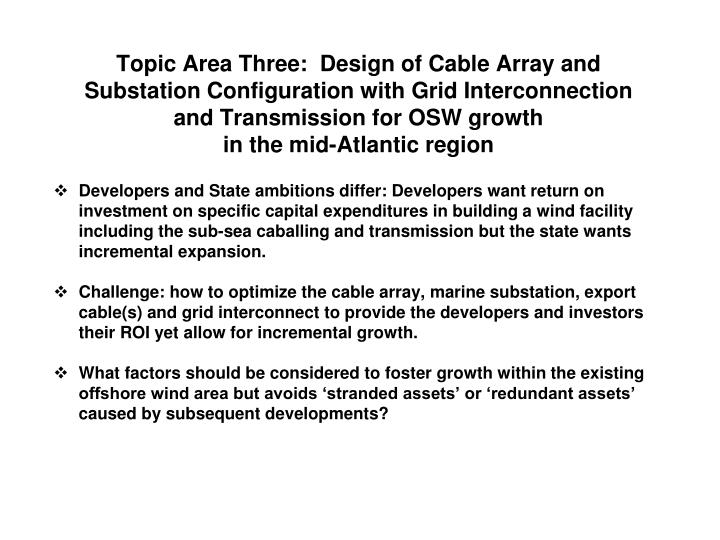 Topic Area Three:  Design of Cable Array and Substation Configuration with Grid Interconnection and Transmission for OSW growth