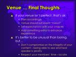 venue final thoughts